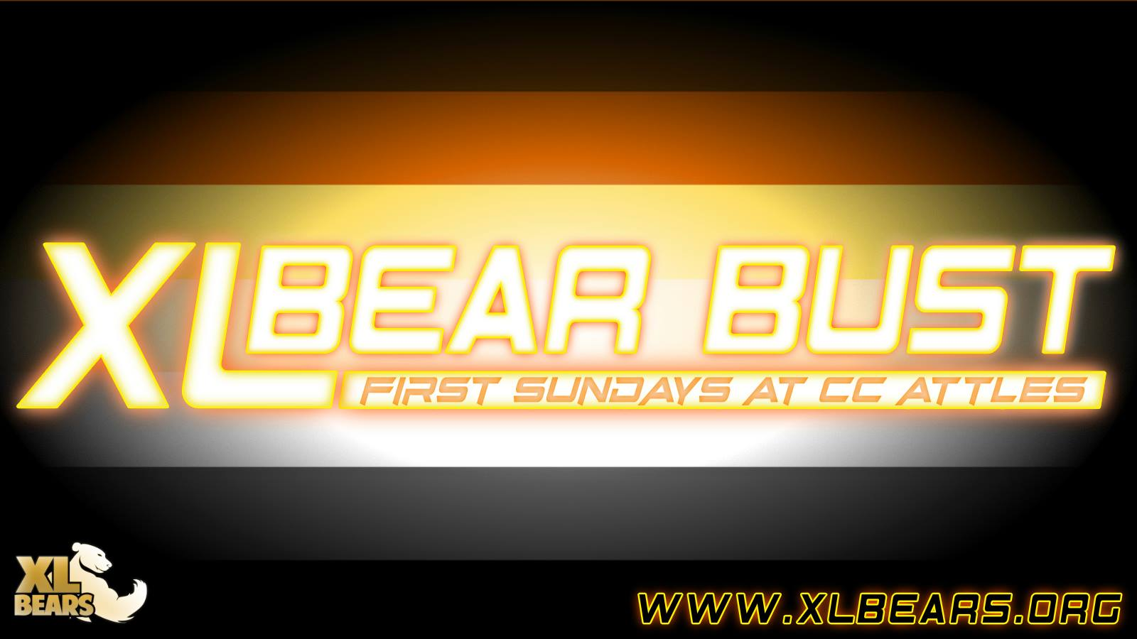 XL Bear Bust every first Sunday at 4pm at CC Attle's.